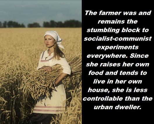 The farmer was and remains the stumbling block to socialist communist experiments everywhere. Si....Erik von Kuehnelt-Leddihn